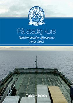 På stadig kurs: Stiftelsen Sveriges Sjömanshus 1972–2012