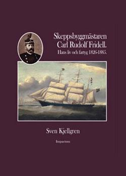 Skeppsbyggmästare Carl Rudolf Fridell – hans liv och fartyg