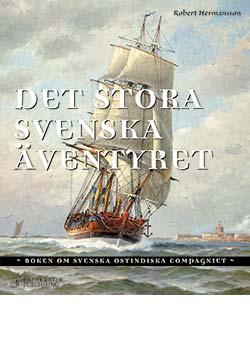 Det stora svenska äventyret – boken om Svenska Ostindiska Compagniet